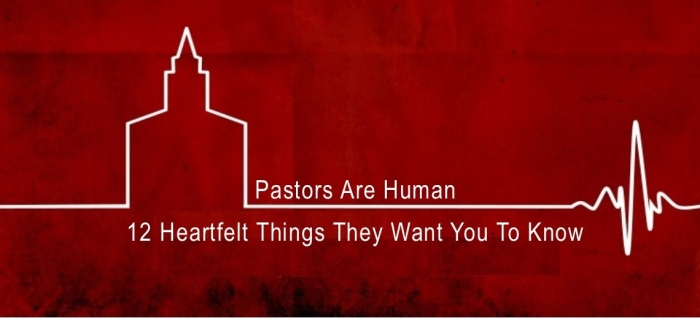 Pastors Are Human – 12 Heartfelt Things They Want You To Know